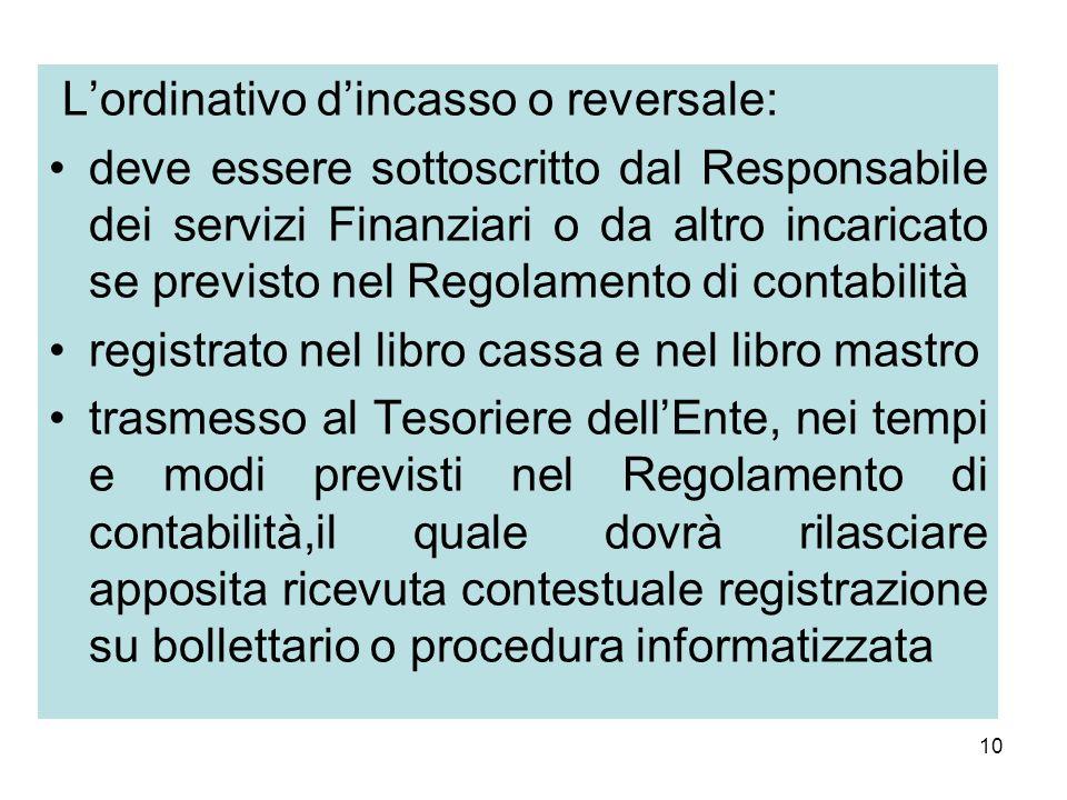 10 Lordinativo dincasso o reversale: deve essere sottoscritto dal Responsabile dei servizi Finanziari o da altro incaricato se previsto nel Regolament