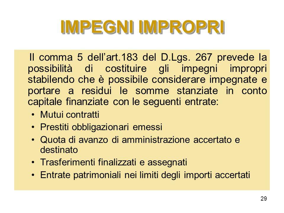 29 IMPEGNI IMPROPRI Il comma 5 dellart.183 del D.Lgs. 267 prevede la possibilità di costituire gli impegni impropri stabilendo che è possibile conside
