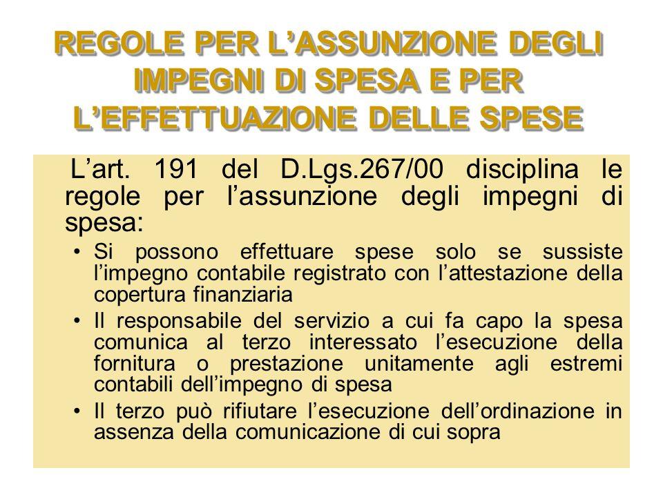 33 REGOLE PER LASSUNZIONE DEGLI IMPEGNI DI SPESA E PER LEFFETTUAZIONE DELLE SPESE Lart. 191 del D.Lgs.267/00 disciplina le regole per lassunzione degl