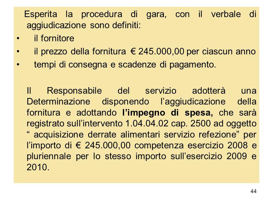 44 Esperita la procedura di gara, con il verbale di aggiudicazione sono definiti: il fornitore il prezzo della fornitura 245.000,00 per ciascun anno t