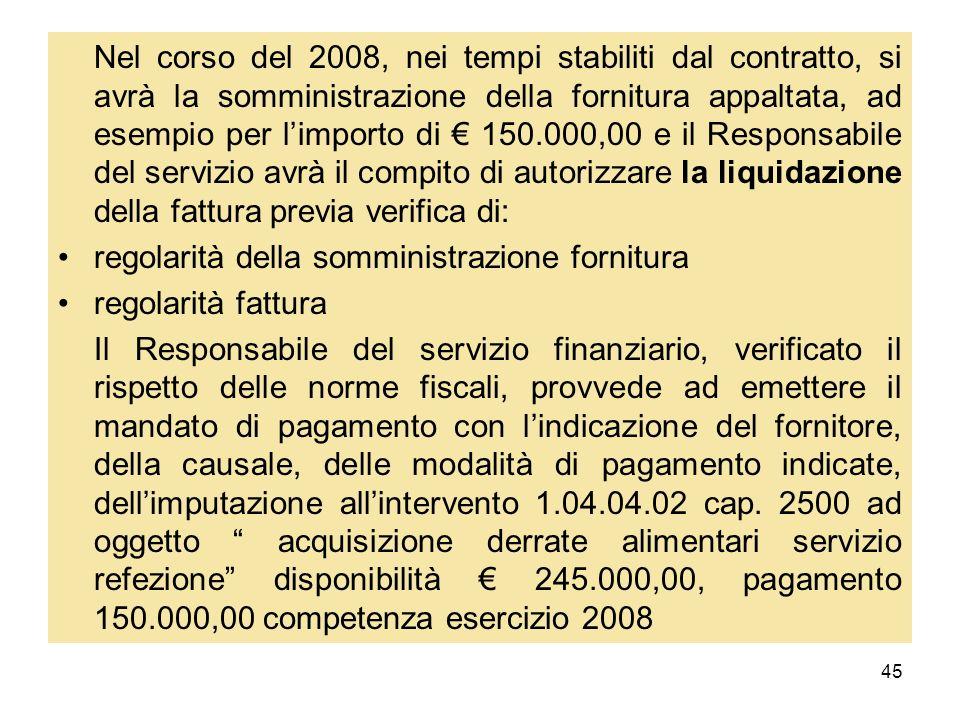45 Nel corso del 2008, nei tempi stabiliti dal contratto, si avrà la somministrazione della fornitura appaltata, ad esempio per limporto di 150.000,00