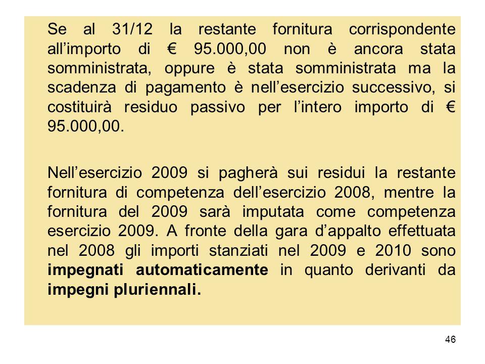 46 Se al 31/12 la restante fornitura corrispondente allimporto di 95.000,00 non è ancora stata somministrata, oppure è stata somministrata ma la scade