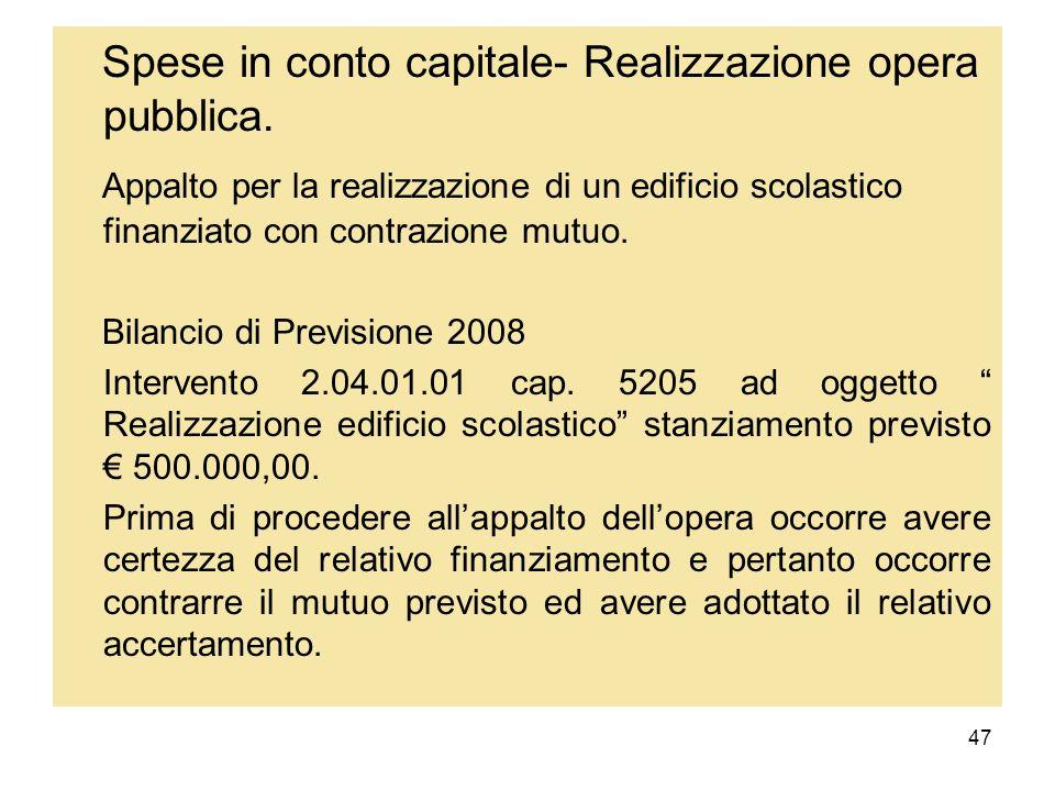 47 Spese in conto capitale- Realizzazione opera pubblica. Appalto per la realizzazione di un edificio scolastico finanziato con contrazione mutuo. Bil