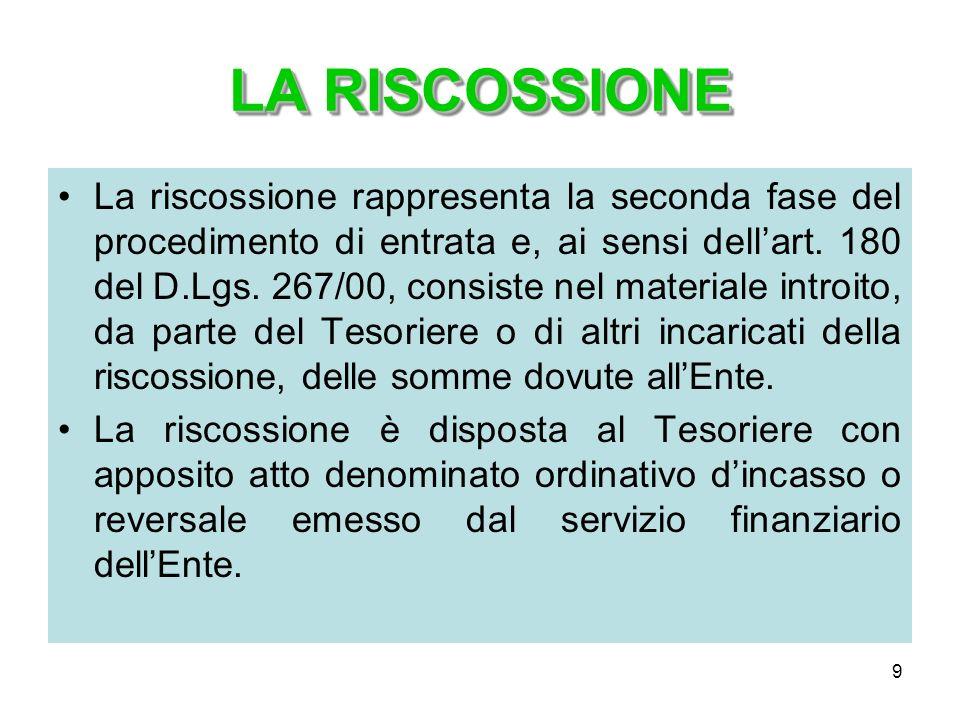 9 LA RISCOSSIONE La riscossione rappresenta la seconda fase del procedimento di entrata e, ai sensi dellart. 180 del D.Lgs. 267/00, consiste nel mater