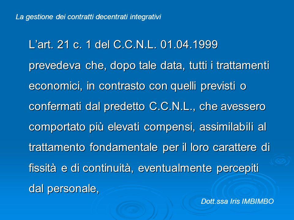Lart. 21 c. 1 del C.C.N.L. 01.04.1999 prevedeva che, dopo tale data, tutti i trattamenti economici, in contrasto con quelli previsti o confermati dal