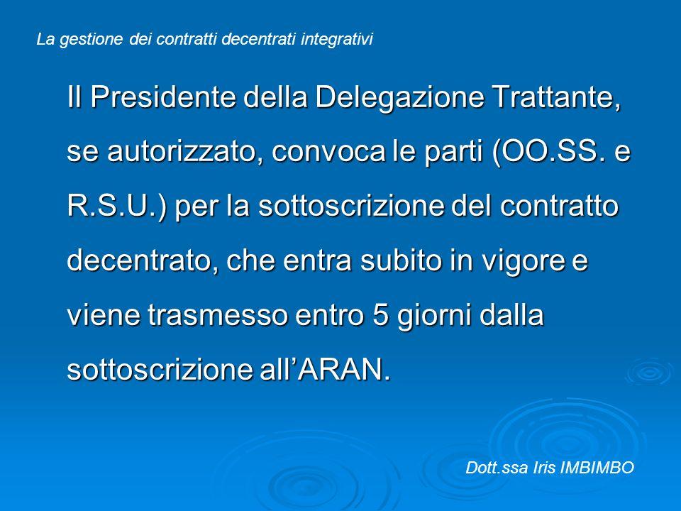 Il Presidente della Delegazione Trattante, se autorizzato, convoca le parti (OO.SS. e R.S.U.) per la sottoscrizione del contratto decentrato, che entr