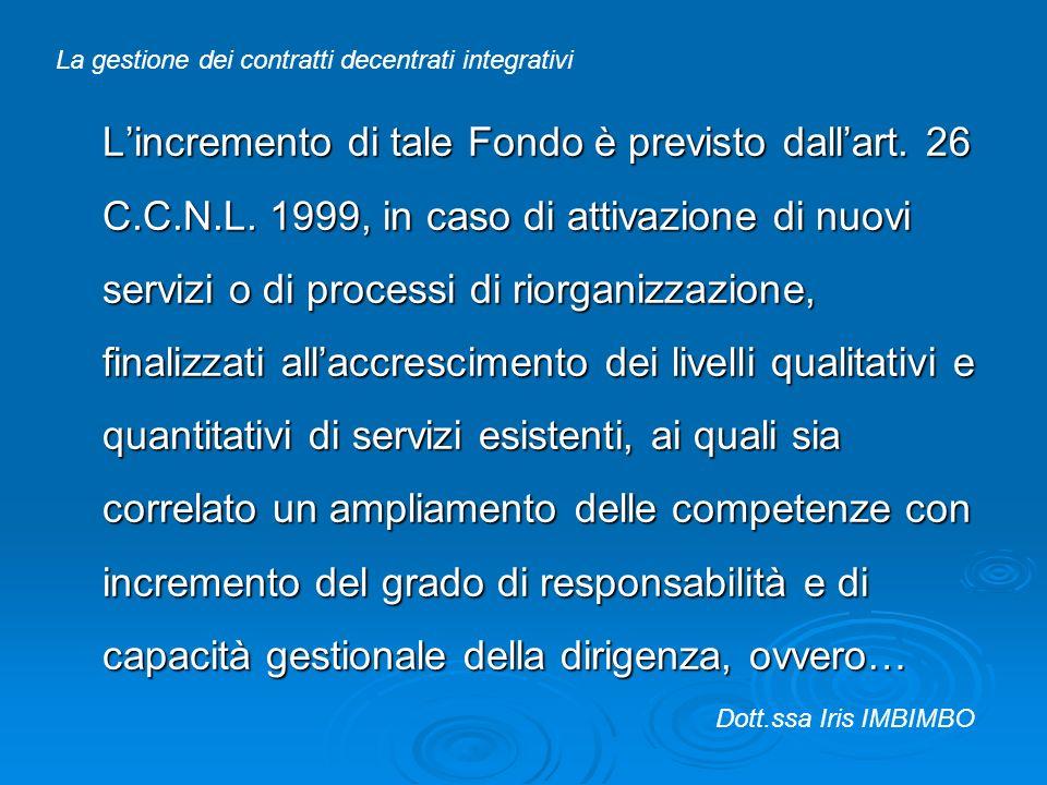 Lincremento di tale Fondo è previsto dallart. 26 C.C.N.L. 1999, in caso di attivazione di nuovi servizi o di processi di riorganizzazione, finalizzati