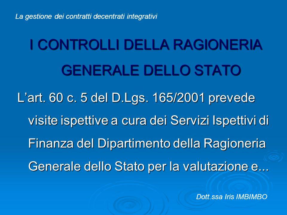 I CONTROLLI DELLA RAGIONERIA GENERALE DELLO STATO Lart. 60 c. 5 del D.Lgs. 165/2001 prevede visite ispettive a cura dei Servizi Ispettivi di Finanza d