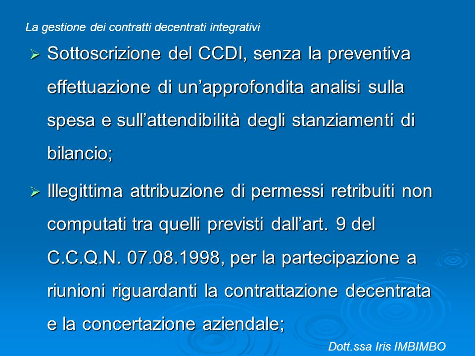 Sottoscrizione del CCDI, senza la preventiva effettuazione di unapprofondita analisi sulla spesa e sullattendibilità degli stanziamenti di bilancio; S
