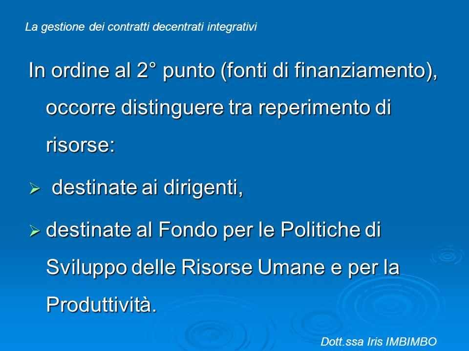 In ordine al 2° punto (fonti di finanziamento), occorre distinguere tra reperimento di risorse: destinate ai dirigenti, destinate ai dirigenti, destin