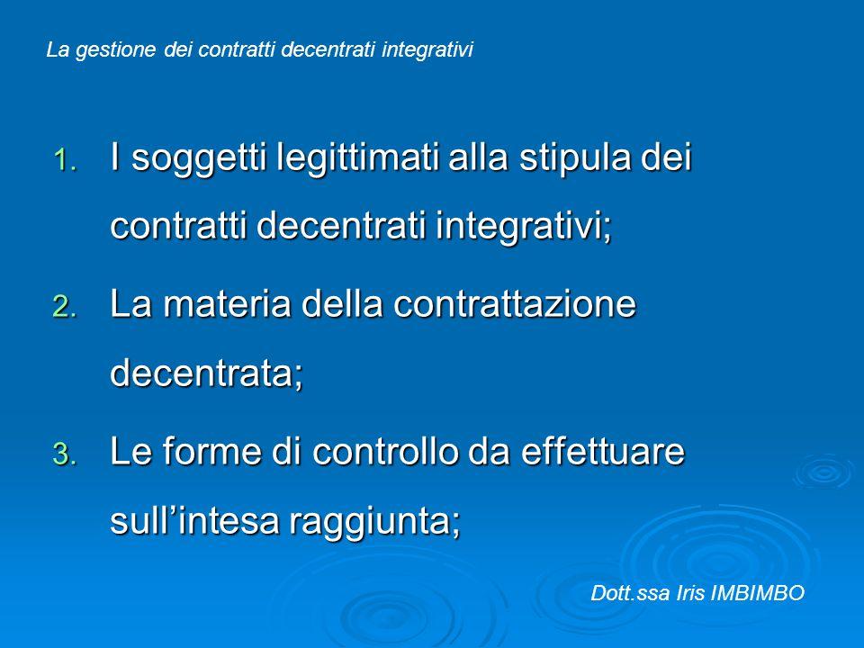 1. I soggetti legittimati alla stipula dei contratti decentrati integrativi; 2. La materia della contrattazione decentrata; 3. Le forme di controllo d