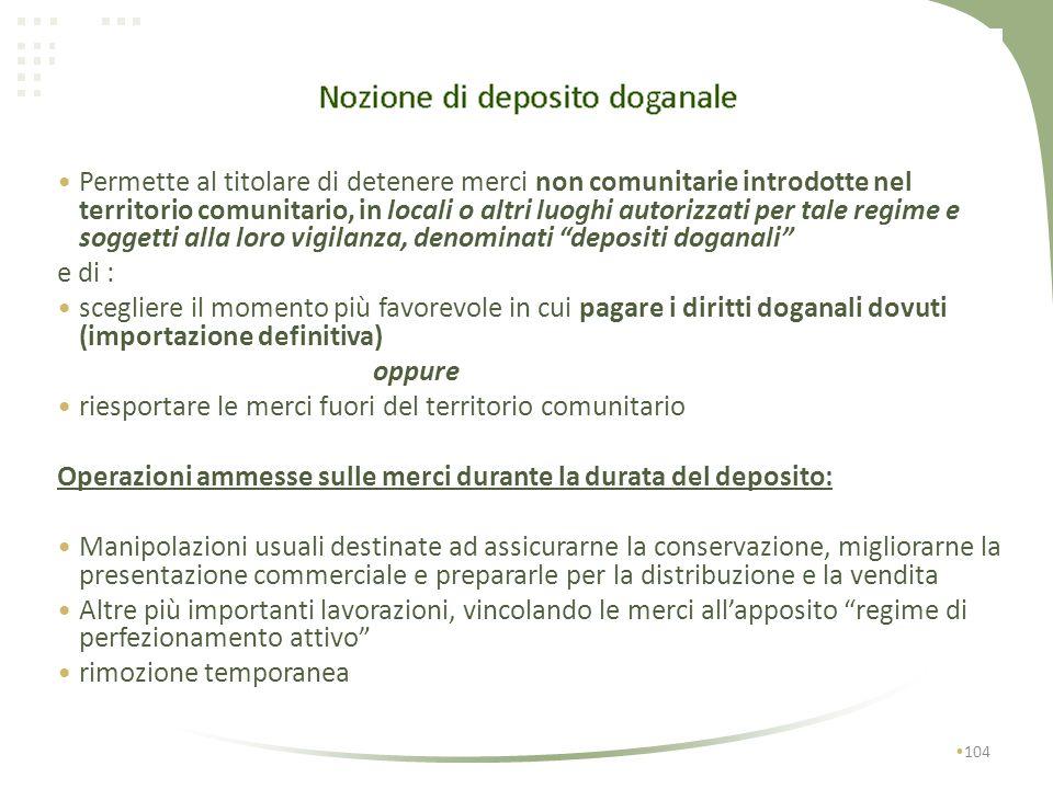 103 IL DEPOSITO DOGANALE Fonti normative: Codice doganale comunitario – reg. CE 2913 del 12.10.1992 – artt. 98/113 Disposizioni di applicazione – reg.