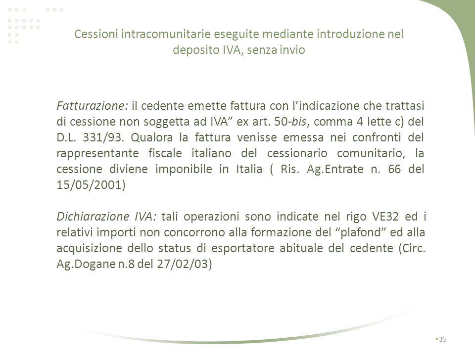 Cessioni intracomunitarie eseguite mediante introduzione nel deposito IVA, senza invio 34 trattasi di una cessione intra atipica in quanto i beni ogge