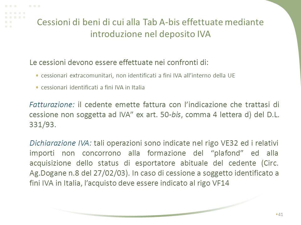 Cessioni di beni di cui alla Tab A-bis effettuate mediante introduzione nel deposito IVA 40 Trattasi di particolari beni,metalli non ferrosi,lane, ben