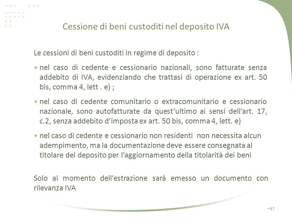 Cessione di beni custoditi nel deposito IVA cedente e cessionario non residenti 46 con deposito IVA D CH nessun adempimento No IVA NO GARANZIA NON è n