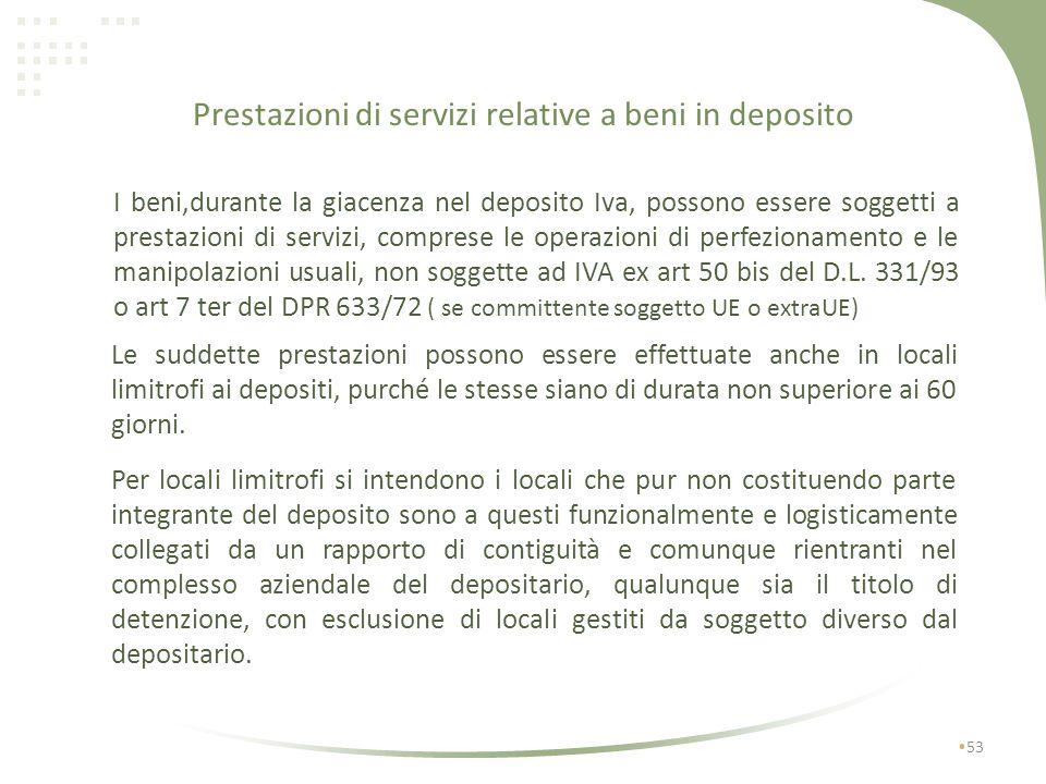 Prestazioni di servizi relative a beni in deposito rese a soggetto passivo UE o extraUE 52 con deposito IVA I1I1 F No IVA Si dazi No IVA art.7 ter -63