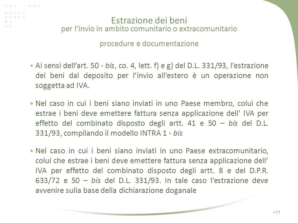 Estrazione dei beni per linvio in ambito comunitario o extracomunitario 76 con deposito IVA estrazione No IVA art.8, c.1/633 No IVA art.41/331 No IVA