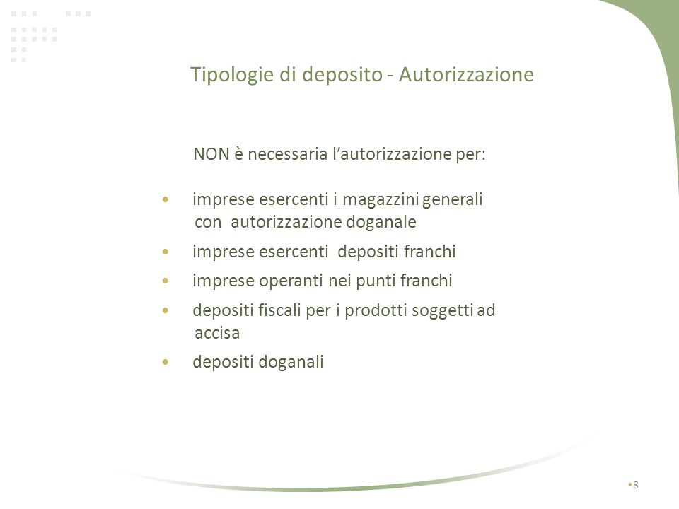 Tipologie di deposito - Autorizzazione 8 NON è necessaria lautorizzazione per: imprese esercenti i magazzini generali con autorizzazione doganale imprese esercenti depositi franchi imprese operanti nei punti franchi depositi fiscali per i prodotti soggetti ad accisa depositi doganali