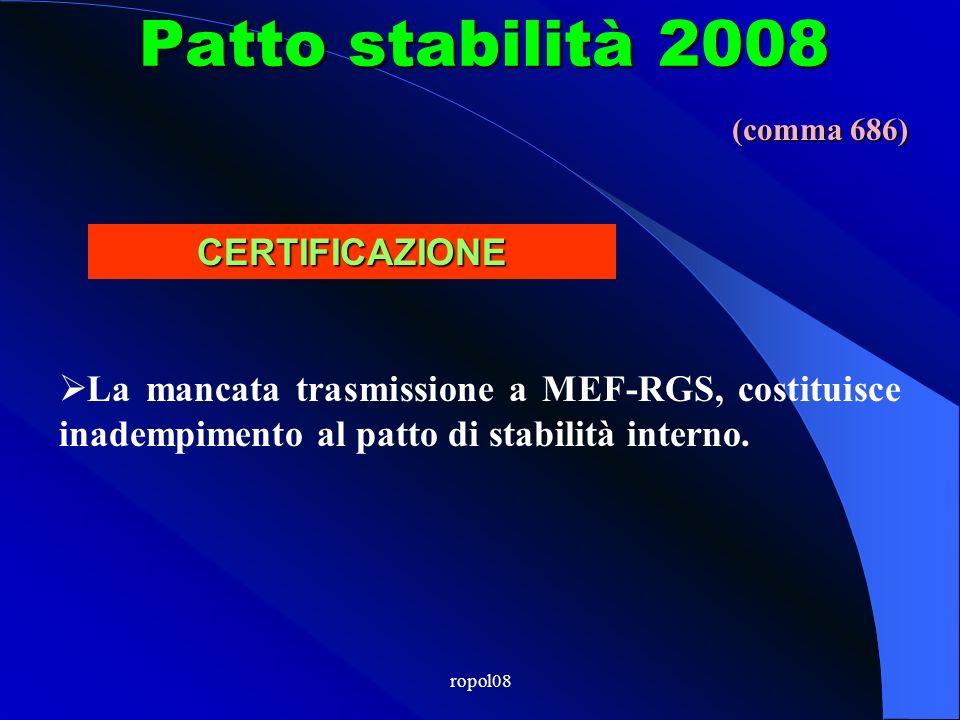 ropol08 Patto stabilità 2007 Trasmissione a MEF-RGS, entro 31 marzo anno successivo (31 maggio 2008 per il 2007 - art.