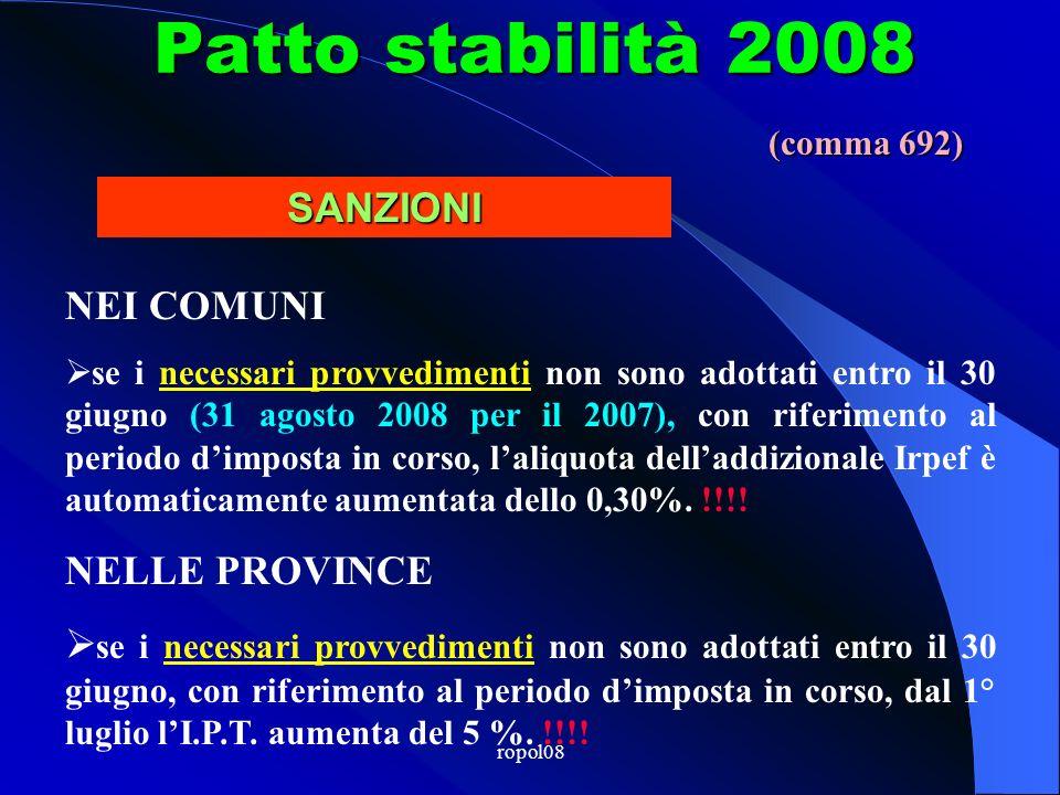 ropol08 Patto stabilità 2008 In caso di mancata adozione entro il 31 maggio (31 luglio 2008 per il 2007), i sindaci/presidenti diventano commissari ad acta e, entro il 30 giugno (31 agosto 2008 per il 2007 (!!!), adottano loro i necessari provvedimenti, che comunicano a MEF- RGS.
