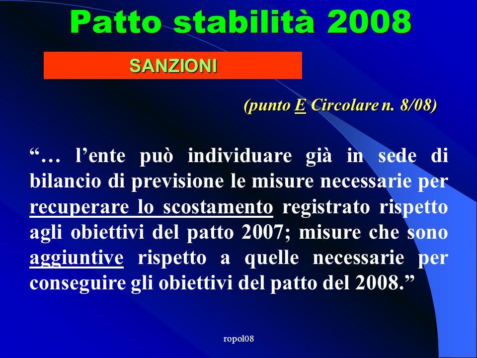 ropol08 Patto stabilità 2008 … le procedure di rientro, se definite entro il 30 giugno, potranno essere commisurate alleffettiva entità dello scostamento dallobiettivo di ciascun ente.