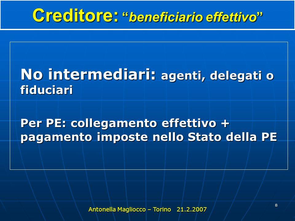 8 Creditore: beneficiario effettivo No intermediari: agenti, delegati o fiduciari Per PE: collegamento effettivo + pagamento imposte nello Stato della PE Antonella Magliocco – Torino 21.2.2007