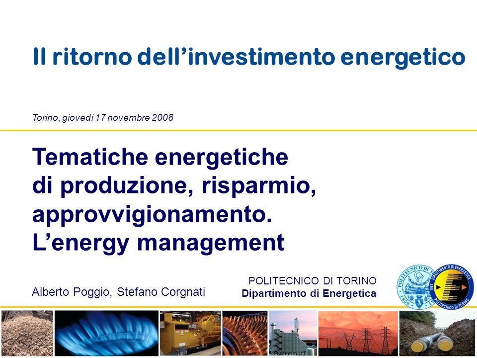 Tematiche energetiche di produzione, risparmio, approvvigionamento. Lenergy management Torino, giovedì 17 novembre 2008 POLITECNICO DI TORINO Dipartim