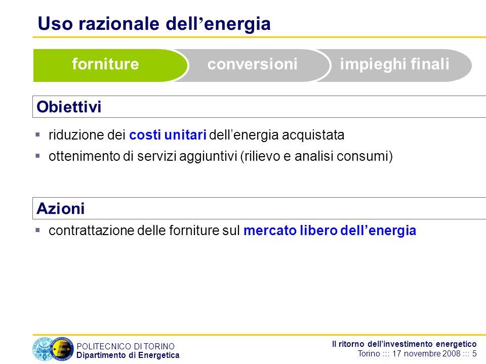 POLITECNICO DI TORINO Dipartimento di Energetica Il ritorno dellinvestimento energetico Torino ::: 17 novembre 2008 ::: 5 Uso razionale dell energia O