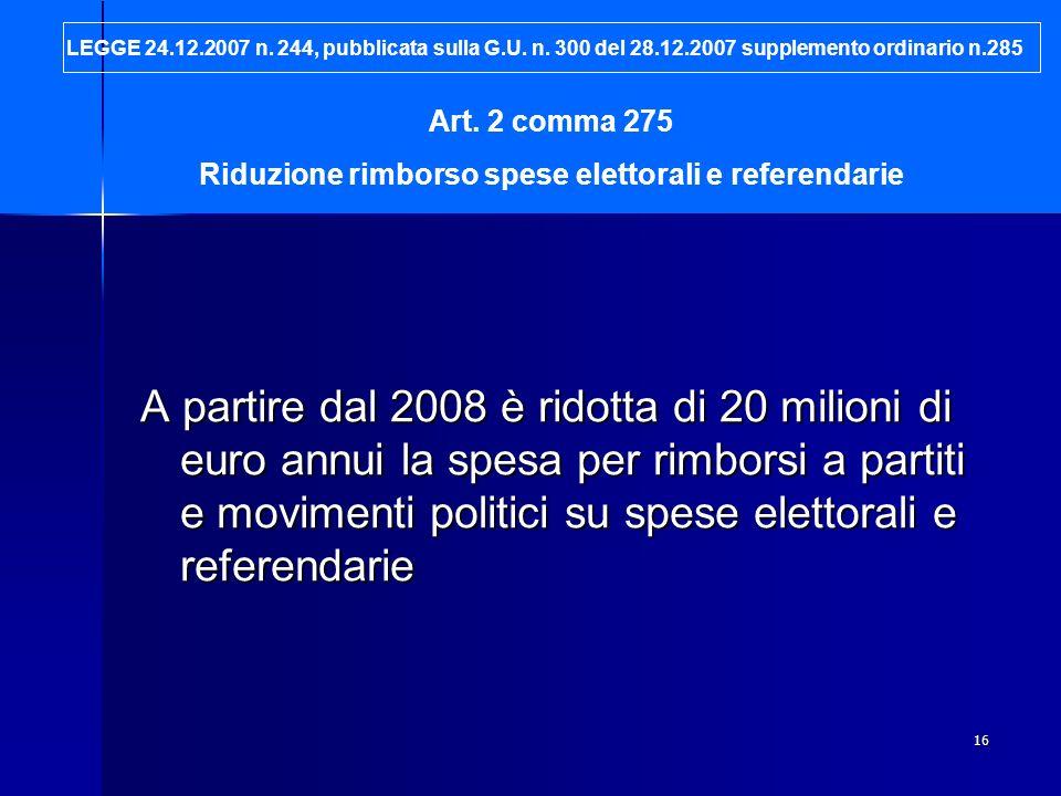16 A partire dal 2008 è ridotta di 20 milioni di euro annui la spesa per rimborsi a partiti e movimenti politici su spese elettorali e referendarie LE