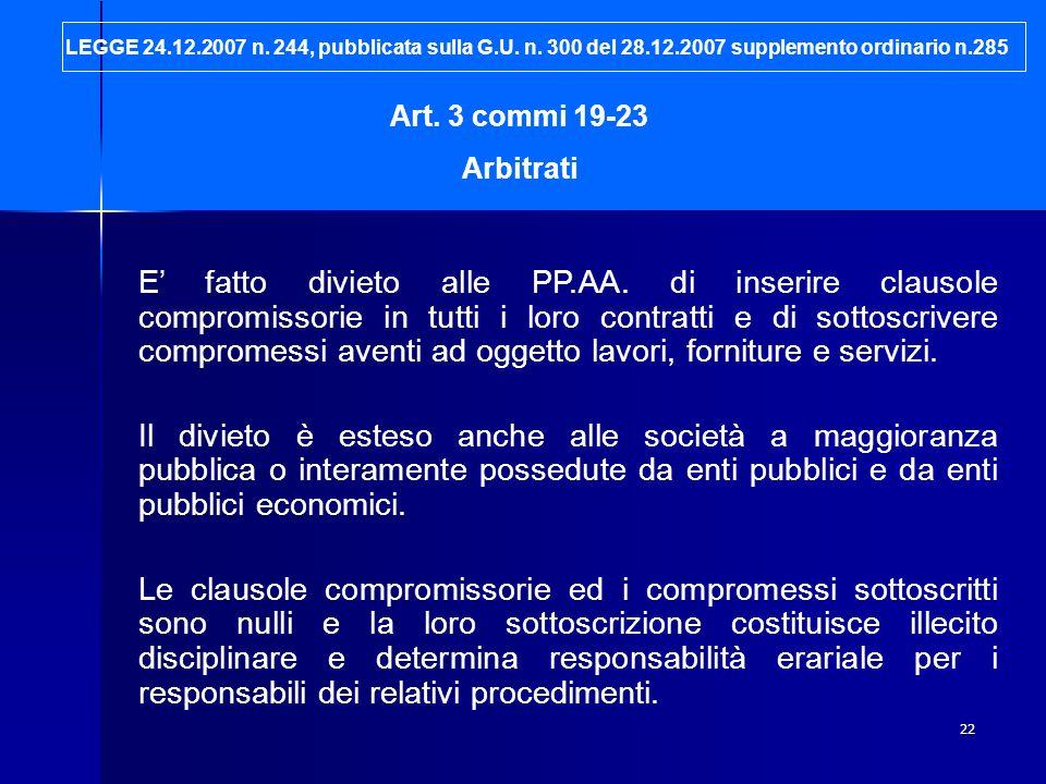 22 Art. 3 commi 19-23 Arbitrati E fatto divieto alle PP.AA. di inserire clausole compromissorie in tutti i loro contratti e di sottoscrivere compromes