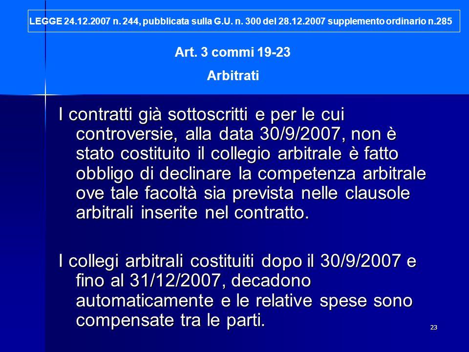 23 I contratti già sottoscritti e per le cui controversie, alla data 30/9/2007, non è stato costituito il collegio arbitrale è fatto obbligo di declin