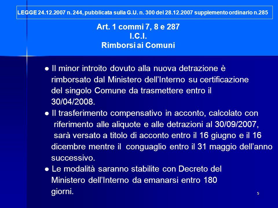 5 Art. 1 commi 7, 8 e 287 I.C.I. Rimborsi ai Comuni Il minor introito dovuto alla nuova detrazione è rimborsato dal Ministero dellInterno su certifica