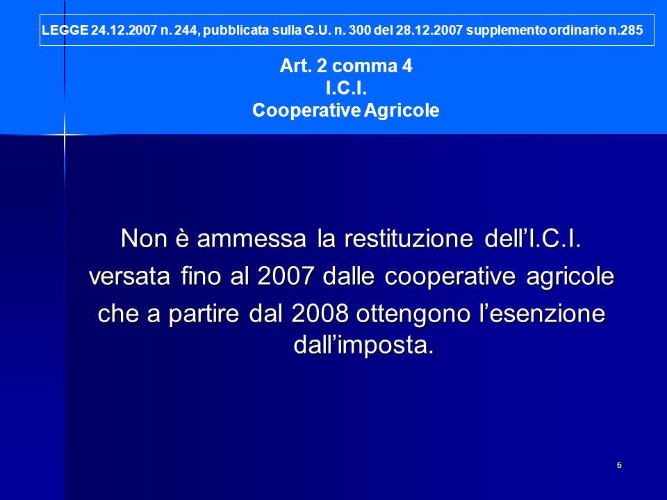 6 Non è ammessa la restituzione dellI.C.I. versata fino al 2007 dalle cooperative agricole che a partire dal 2008 ottengono lesenzione dallimposta. Ar
