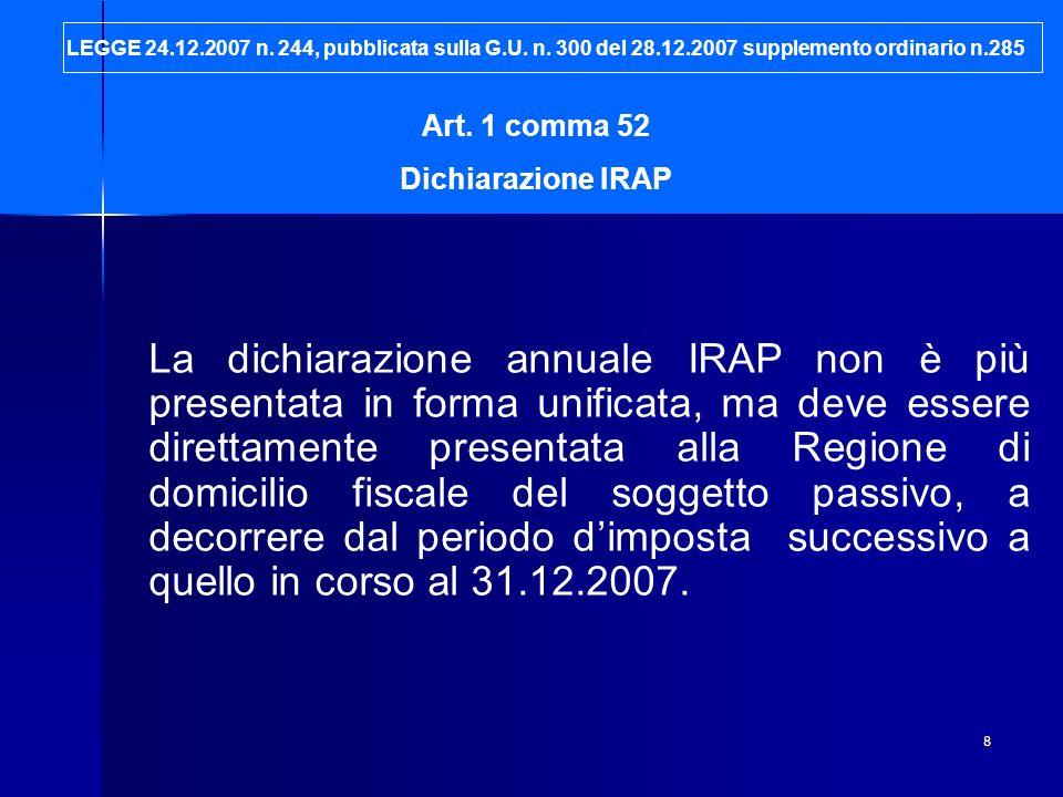 8 Art. 1 comma 52 Dichiarazione IRAP La dichiarazione annuale IRAP non è più presentata in forma unificata, ma deve essere direttamente presentata all