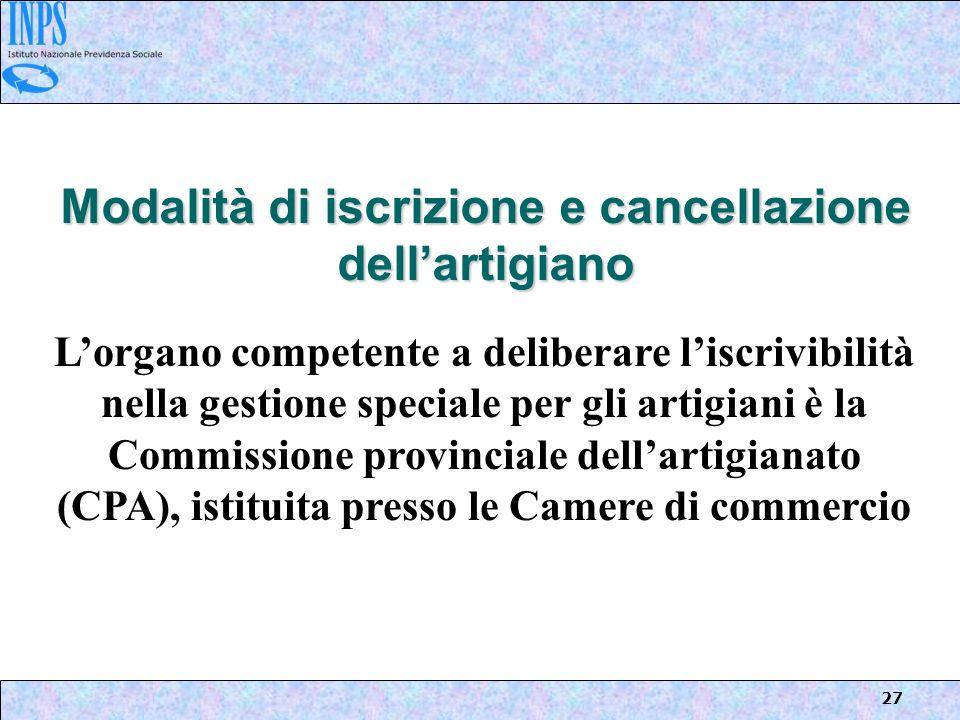 27 Modalità di iscrizione e cancellazione dellartigiano Lorgano competente a deliberare liscrivibilità nella gestione speciale per gli artigiani è la