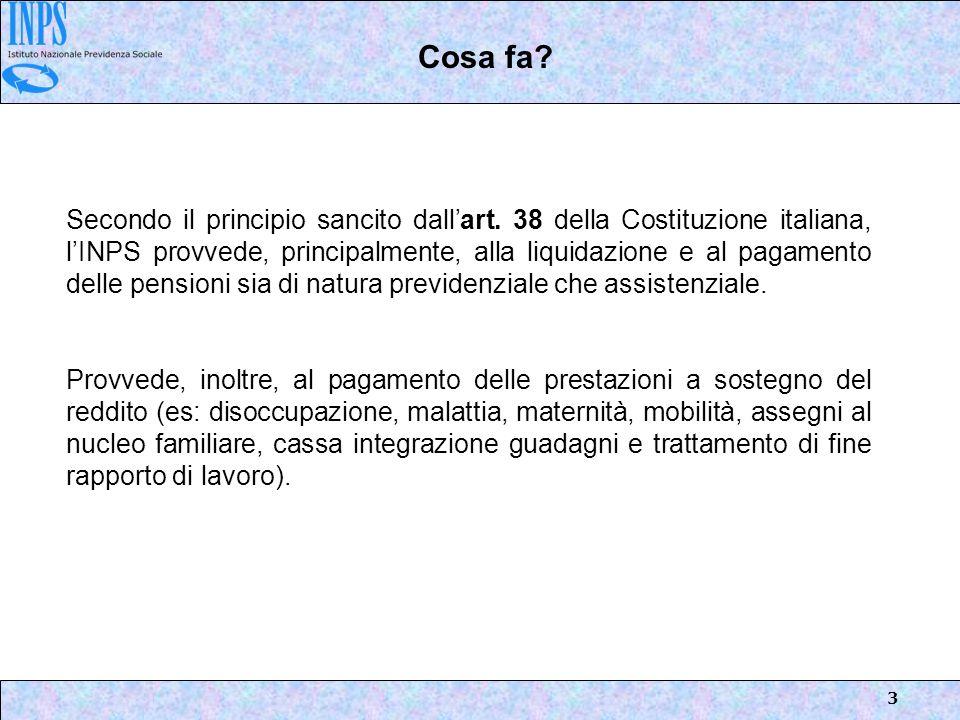 3 Secondo il principio sancito dallart. 38 della Costituzione italiana, lINPS provvede, principalmente, alla liquidazione e al pagamento delle pension