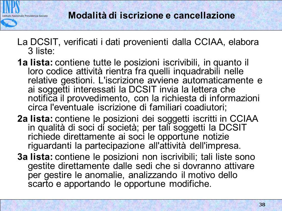 38 La DCSIT, verificati i dati provenienti dalla CCIAA, elabora 3 liste: 1a lista: contiene tutte le posizioni iscrivibili, in quanto il loro codice a