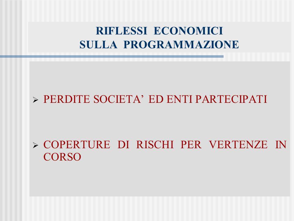 RIFLESSI ECONOMICI SULLA PROGRAMMAZIONE PERDITE SOCIETA ED ENTI PARTECIPATI COPERTURE DI RISCHI PER VERTENZE IN CORSO