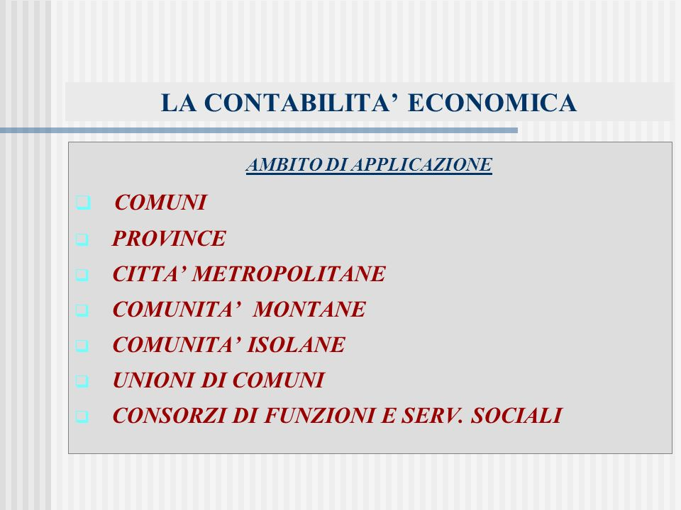 LA CONTABILITA ECONOMICA AMBITO DI APPLICAZIONE COMUNI PROVINCE CITTA METROPOLITANE COMUNITA MONTANE COMUNITA ISOLANE UNIONI DI COMUNI CONSORZI DI FUNZIONI E SERV.