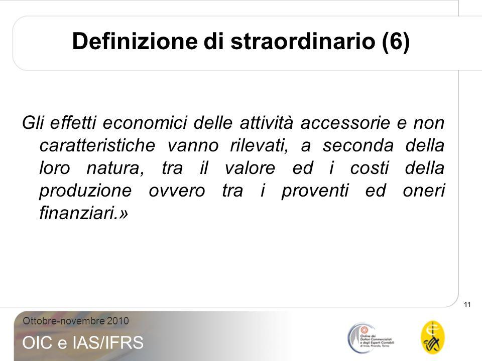 11 Ottobre-novembre 2010 OIC e IAS/IFRS Gli effetti economici delle attività accessorie e non caratteristiche vanno rilevati, a seconda della loro nat