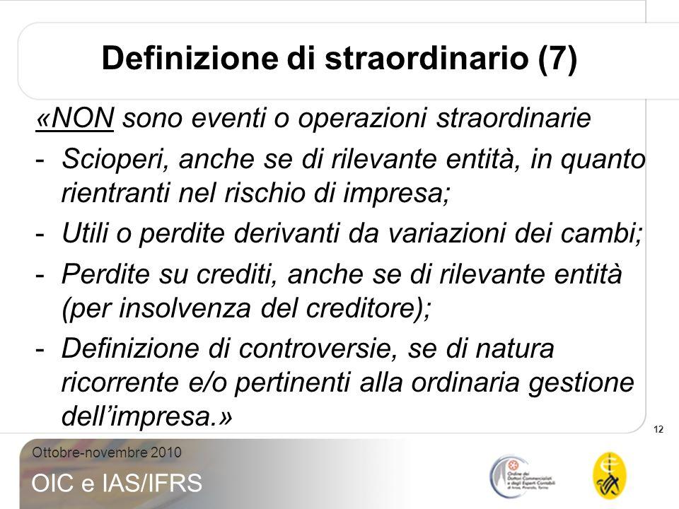 12 Ottobre-novembre 2010 OIC e IAS/IFRS «NON sono eventi o operazioni straordinarie -Scioperi, anche se di rilevante entità, in quanto rientranti nel