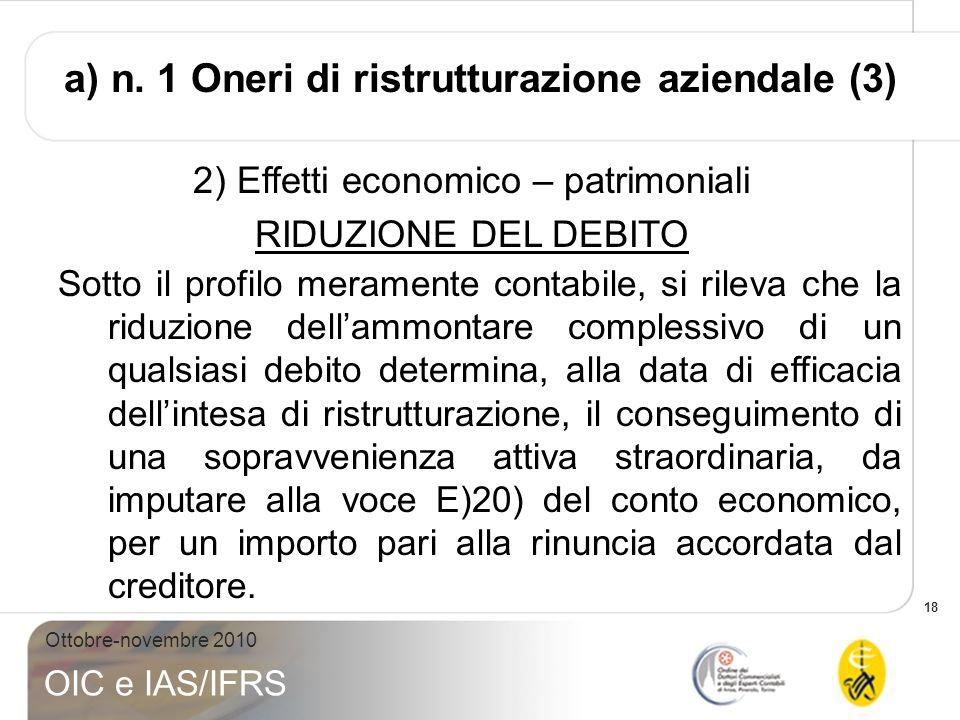 18 Ottobre-novembre 2010 OIC e IAS/IFRS 2) Effetti economico – patrimoniali RIDUZIONE DEL DEBITO Sotto il profilo meramente contabile, si rileva che l