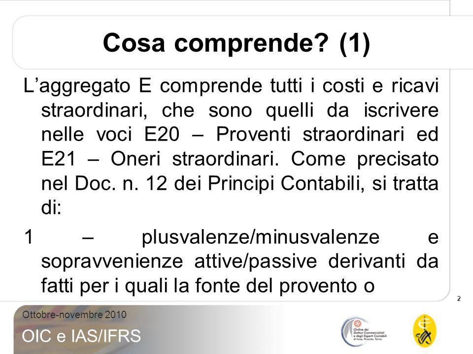 2 Ottobre-novembre 2010 OIC e IAS/IFRS Cosa comprende? (1) Laggregato E comprende tutti i costi e ricavi straordinari, che sono quelli da iscrivere ne
