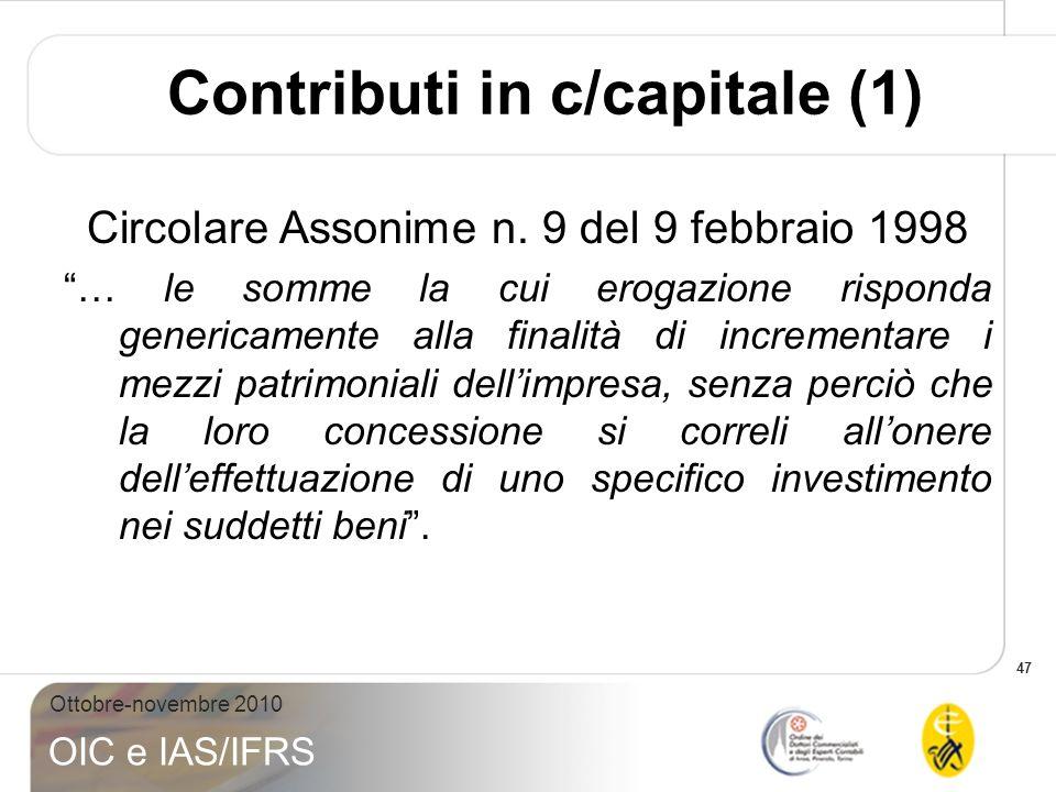 47 Ottobre-novembre 2010 OIC e IAS/IFRS Contributi in c/capitale (1) Circolare Assonime n. 9 del 9 febbraio 1998 … le somme la cui erogazione risponda