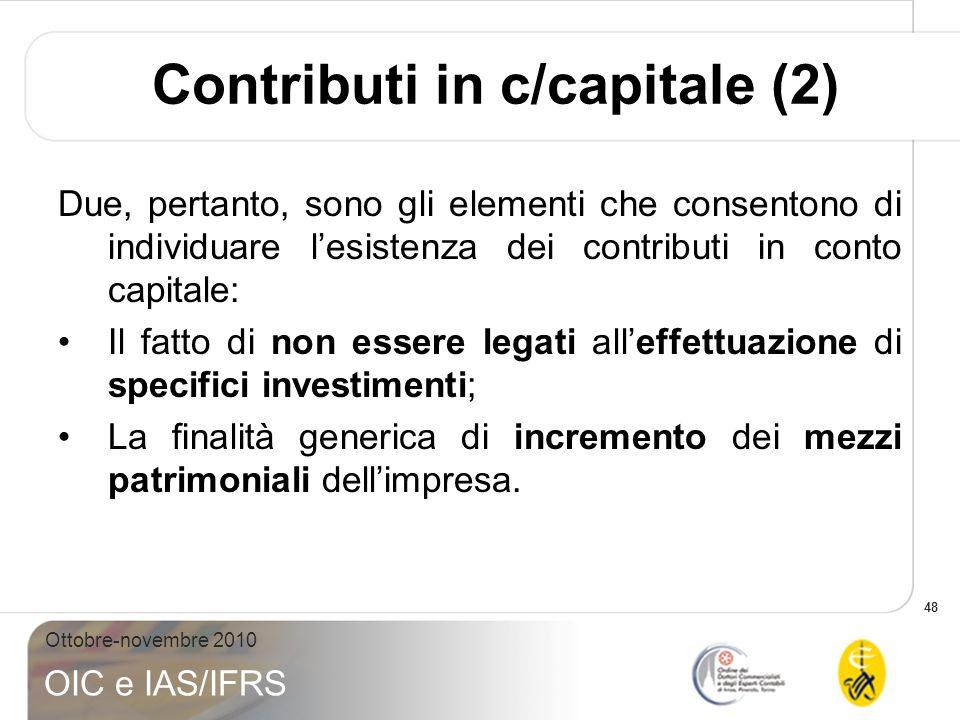 48 Ottobre-novembre 2010 OIC e IAS/IFRS Contributi in c/capitale (2) Due, pertanto, sono gli elementi che consentono di individuare lesistenza dei con