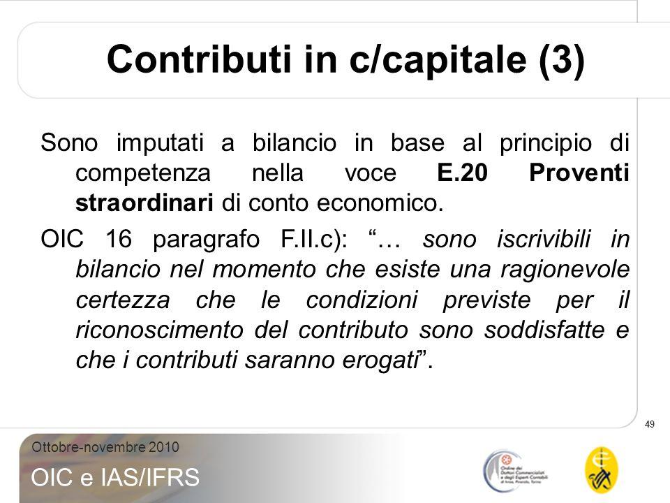 49 Ottobre-novembre 2010 OIC e IAS/IFRS Contributi in c/capitale (3) Sono imputati a bilancio in base al principio di competenza nella voce E.20 Prove