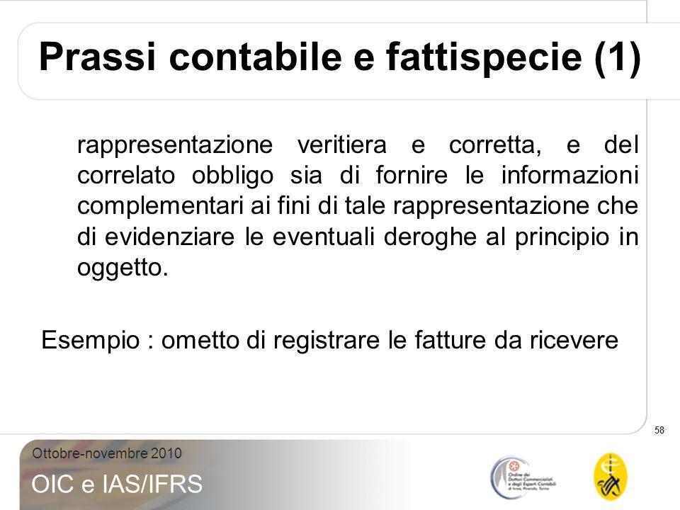 58 Ottobre-novembre 2010 OIC e IAS/IFRS rappresentazione veritiera e corretta, e del correlato obbligo sia di fornire le informazioni complementari ai