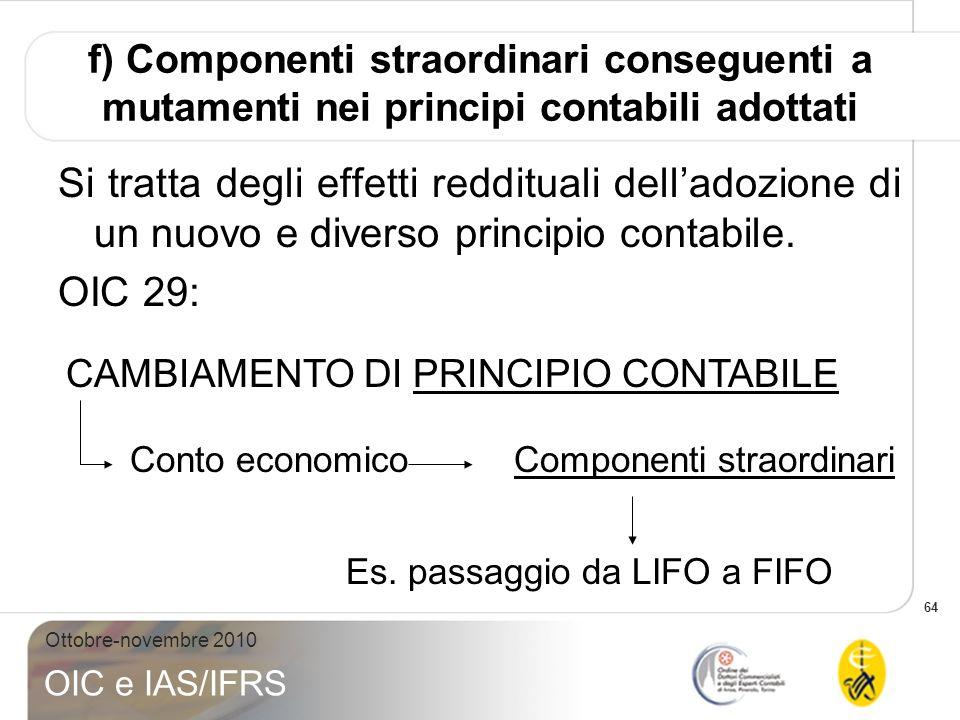 64 Ottobre-novembre 2010 OIC e IAS/IFRS f) Componenti straordinari conseguenti a mutamenti nei principi contabili adottati Si tratta degli effetti red