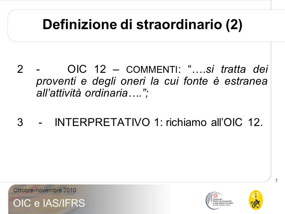 7 Ottobre-novembre 2010 OIC e IAS/IFRS Definizione di straordinario (2) 2- OIC 12 – COMMENTI : ….si tratta dei proventi e degli oneri la cui fonte è e