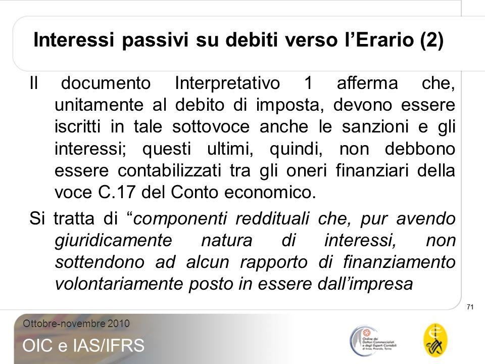 71 Ottobre-novembre 2010 OIC e IAS/IFRS Interessi passivi su debiti verso lErario (2) Il documento Interpretativo 1 afferma che, unitamente al debito